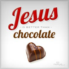 jesus is better than chocolate