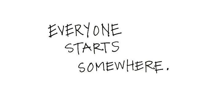 Everyone-Starts-Somewhere-e1370227089363