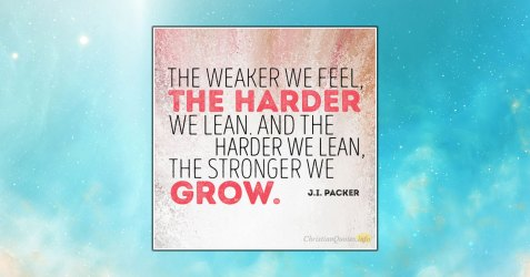 FB_The-weaker-we-feel-the-harder-we-lean.-And-the-harder-we-lean-the-stronger-we-grow