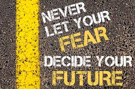 Image result for DON'T LET FEAR STOP YOU