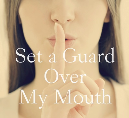 set a guard over my mouth