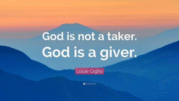 411018-Louie-Giglio-Quote-God-is-not-a-taker-God-is-a-giver