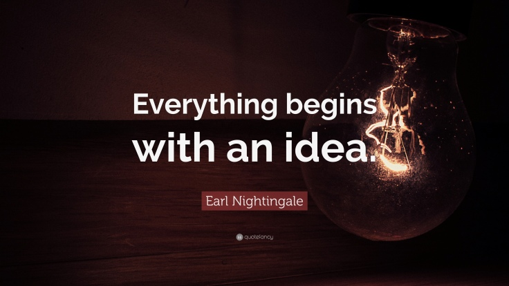 207822-Earl-Nightingale-Quote-Everything-begins-with-an-idea