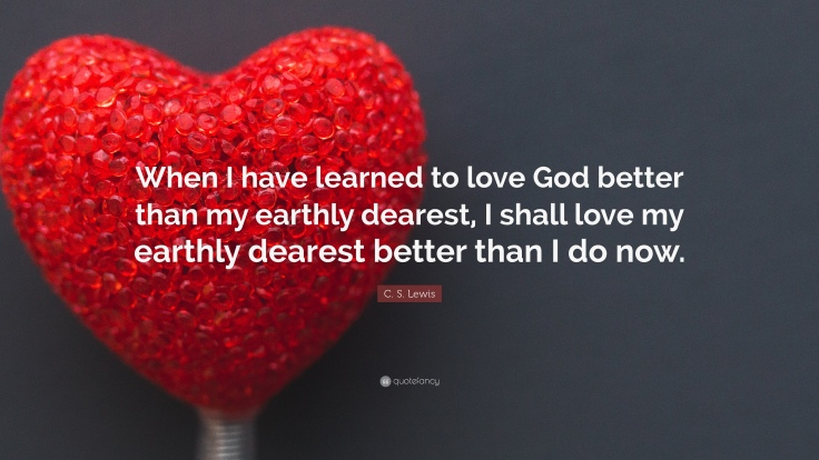 39670-C-S-Lewis-Quote-When-I-have-learned-to-love-God-better-than-my