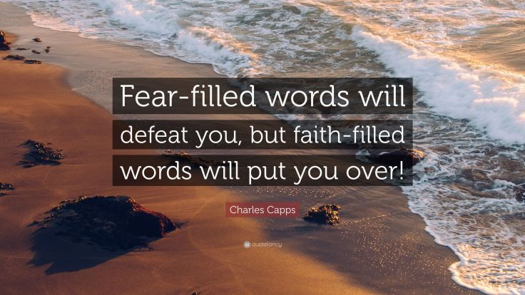 4622236-Charles-Capps-Quote-Fear-filled-words-will-defeat-you-but-faith.jpg
