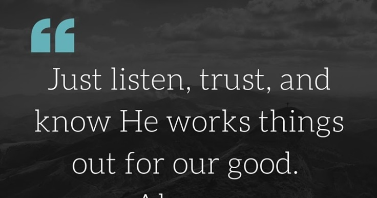 Just listen, trust, and know He works things