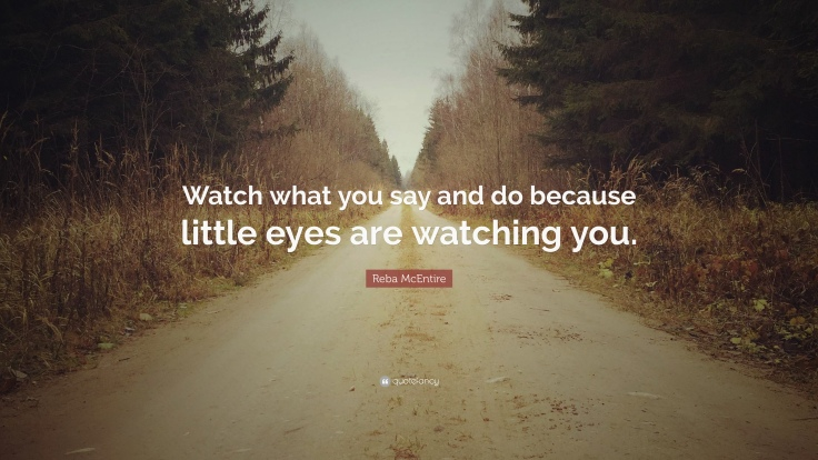 1825888-Reba-McEntire-Quote-Watch-what-you-say-and-do-because-little-eyes