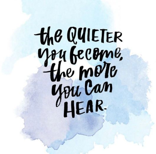 quieter you become